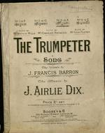 The trumpeter : song. The words by J. Francis Barron. The music by J. Airlie Dix.